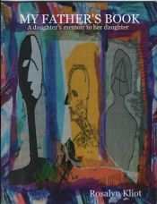 My Father's Book by Rosalyn Kliot